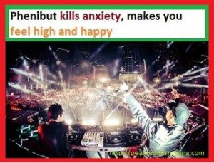 Phenibut reduces axiety and makes you happy